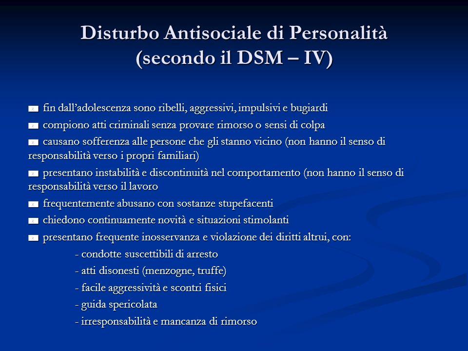 Disturbo Antisociale di Personalità (secondo il DSM – IV) fin dalladolescenza sono ribelli, aggressivi, impulsivi e bugiardi fin dalladolescenza sono