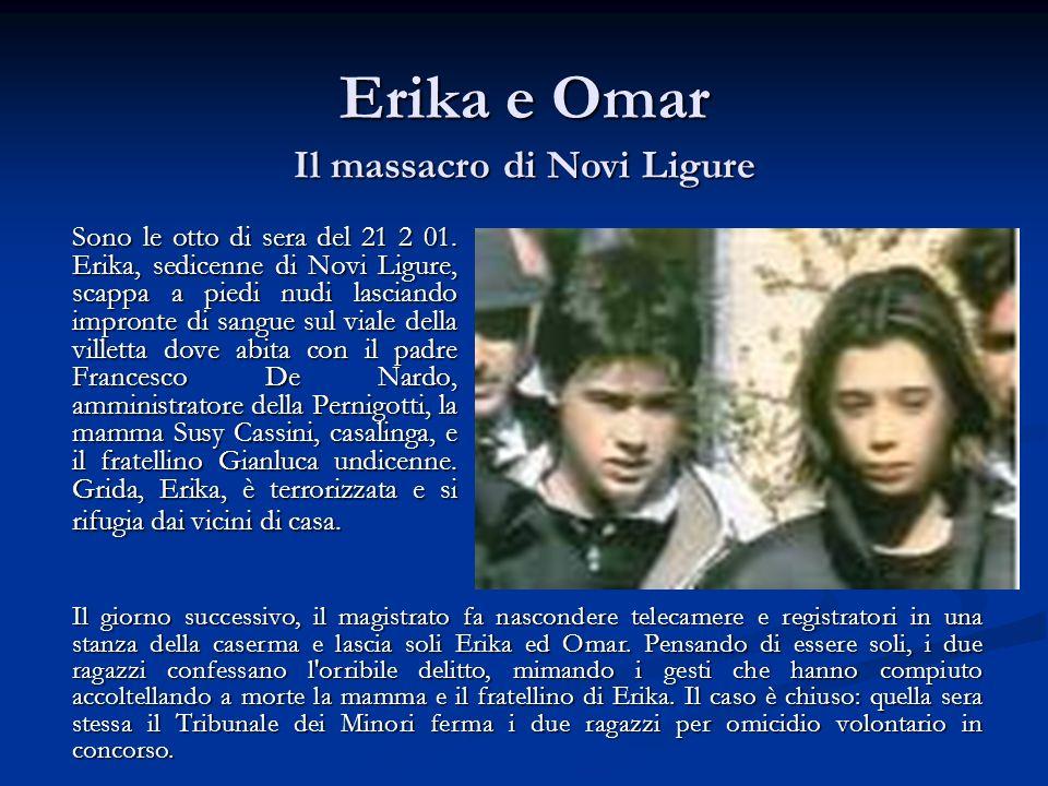 Erika e Omar Sono le otto di sera del 21 2 01. Erika, sedicenne di Novi Ligure, scappa a piedi nudi lasciando impronte di sangue sul viale della ville