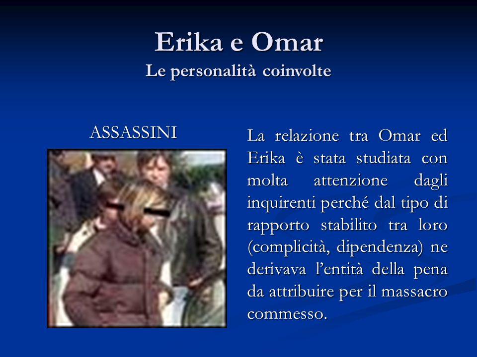 ASSASSINI La relazione tra Omar ed Erika è stata studiata con molta attenzione dagli inquirenti perché dal tipo di rapporto stabilito tra loro (compli