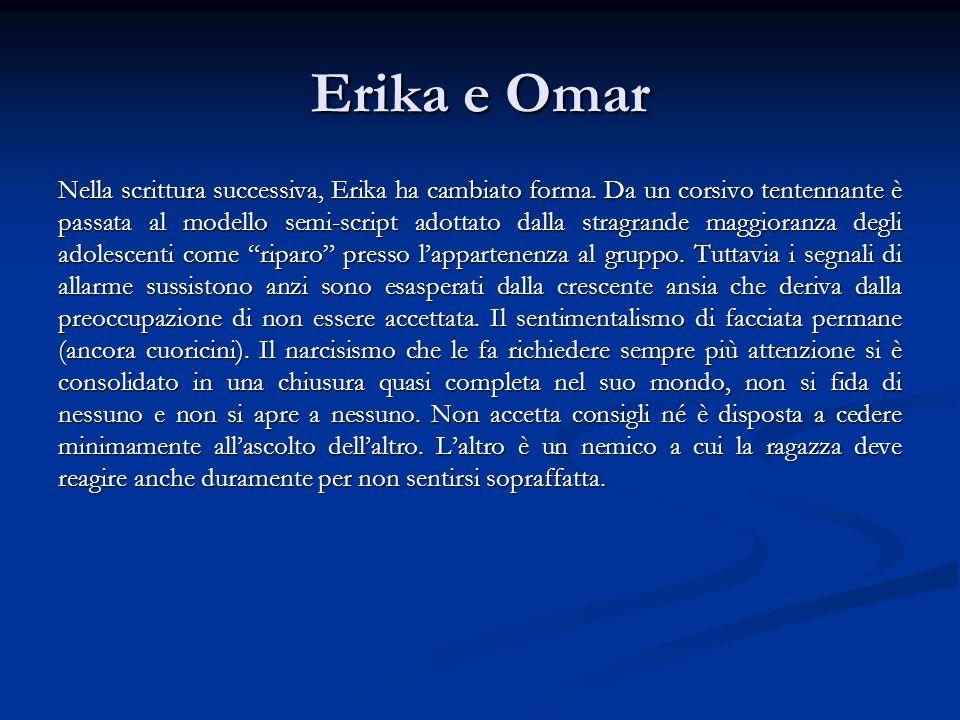 Erika e Omar Nella scrittura successiva, Erika ha cambiato forma. Da un corsivo tentennante è passata al modello semi-script adottato dalla stragrande
