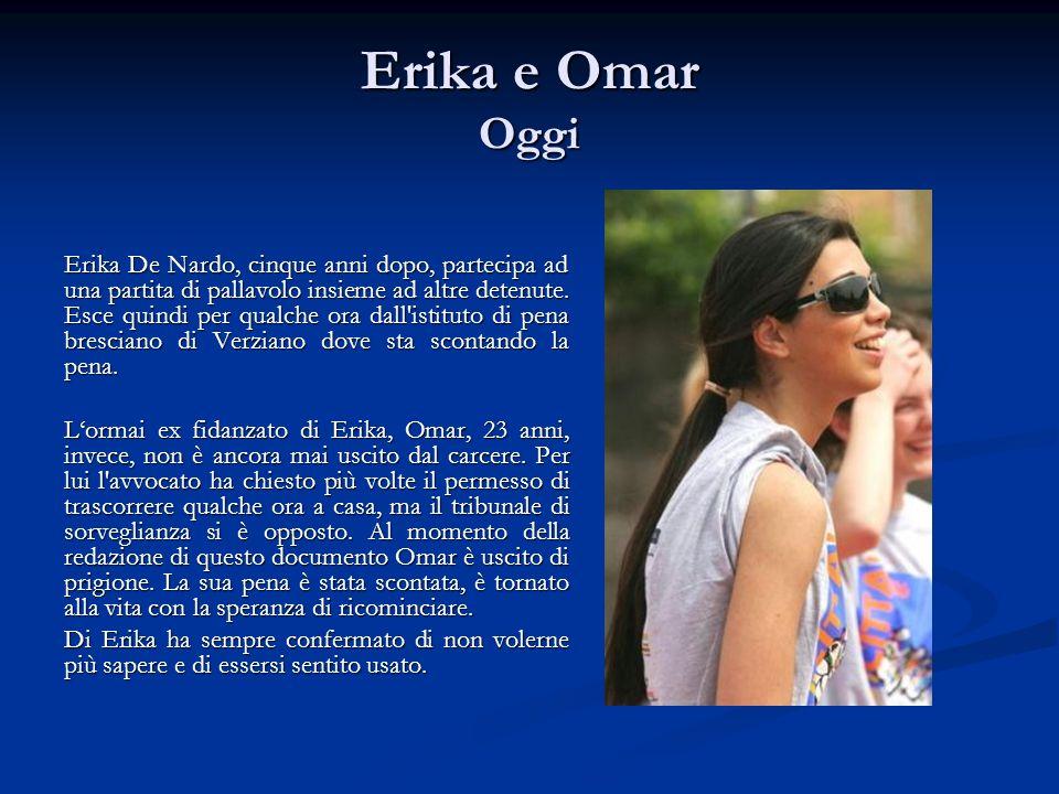 Erika e Omar Oggi Erika De Nardo, cinque anni dopo, partecipa ad una partita di pallavolo insieme ad altre detenute. Esce quindi per qualche ora dall'
