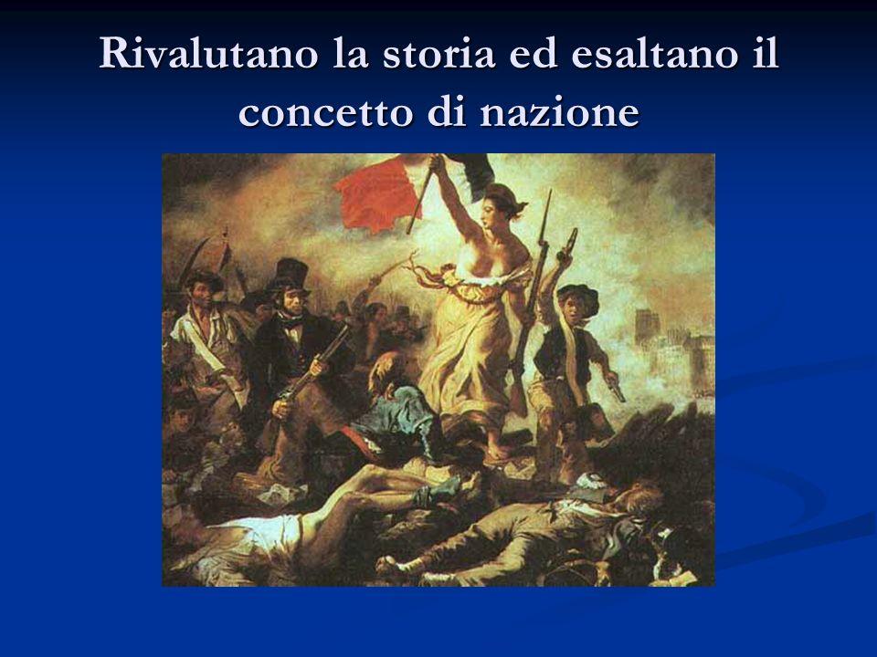 Rivalutano la storia ed esaltano il concetto di nazione