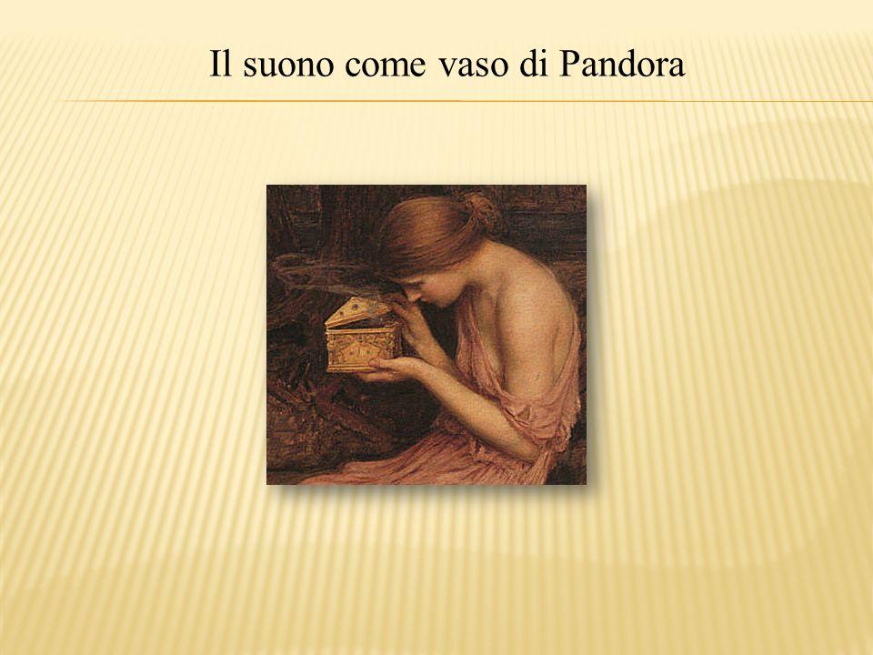 Il suono come vaso di Pandora