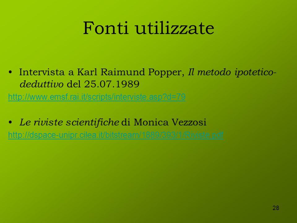 28 Fonti utilizzate Intervista a Karl Raimund Popper, Il metodo ipotetico- deduttivo del 25.07.1989 http://www.emsf.rai.it/scripts/interviste.asp?d=79