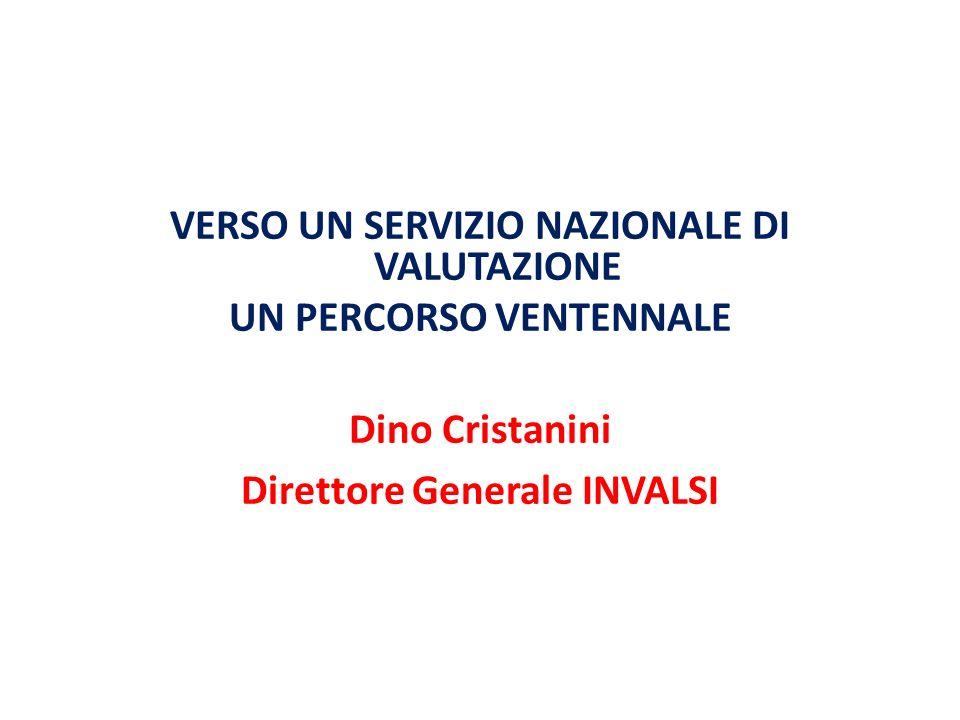 VERSO UN SERVIZIO NAZIONALE DI VALUTAZIONE UN PERCORSO VENTENNALE Dino Cristanini Direttore Generale INVALSI