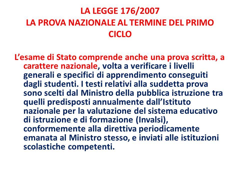 LA LEGGE 176/2007 LA PROVA NAZIONALE AL TERMINE DEL PRIMO CICLO Lesame di Stato comprende anche una prova scritta, a carattere nazionale, volta a veri