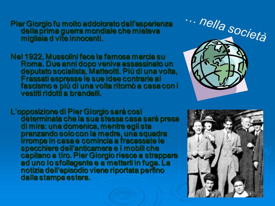 Pier Giorgio fu molto addolorato dallesperienza della prima guerra mondiale che mieteva migliaia d vite innocenti.