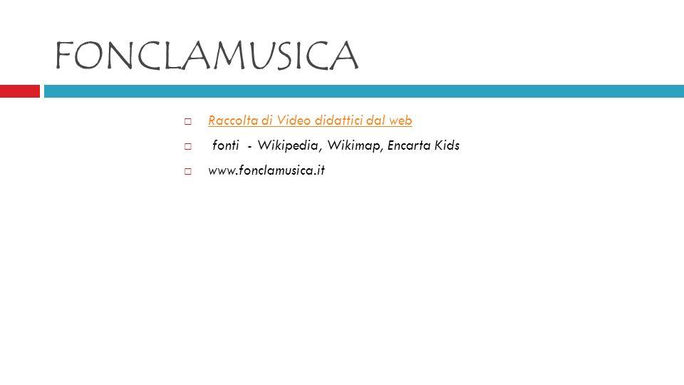 FONCLAMUSICA Raccolta di Video didattici dal web fonti - Wikipedia, Wikimap, Encarta Kids www.fonclamusica.it