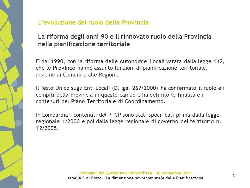 I convegni del Quotidiano immobiliare – 30 novembre 2010 Isabella Susi Botto – La dimensione sovracomunale della Pianificazione 5 Levoluzione del ruol