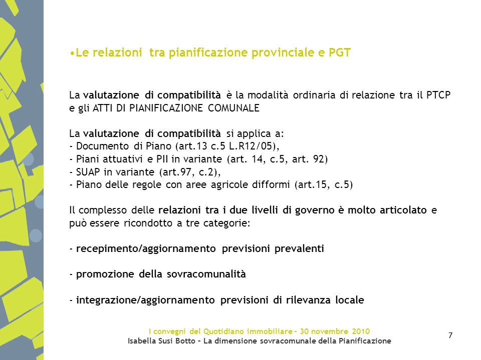 I convegni del Quotidiano immobiliare – 30 novembre 2010 Isabella Susi Botto – La dimensione sovracomunale della Pianificazione 7 Le relazioni tra pia