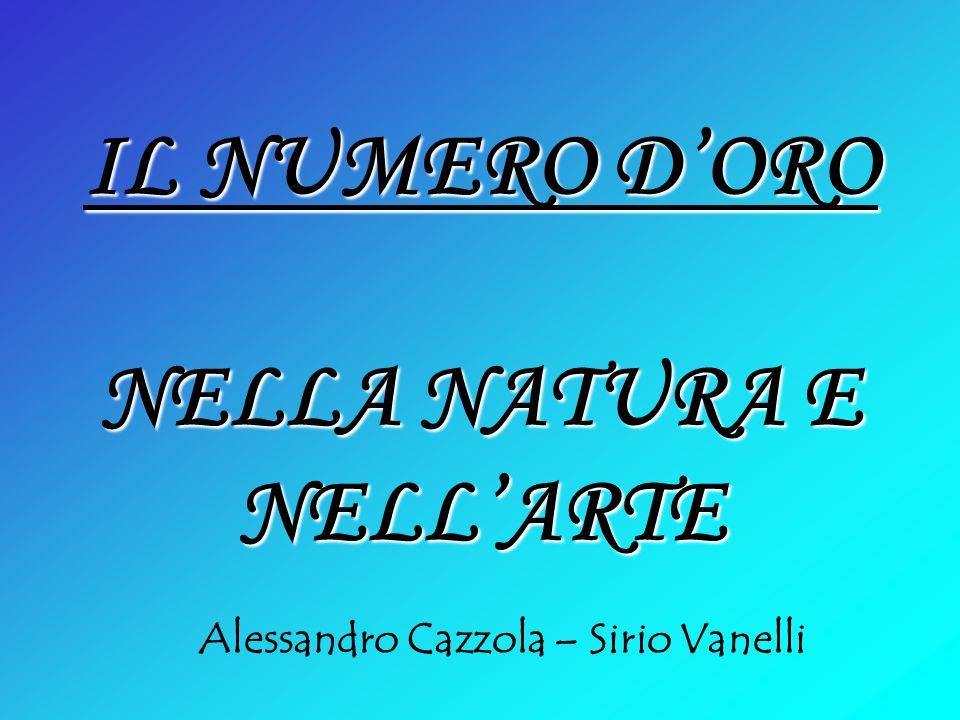 IL NUMERO DORO NELLA NATURA E NELLARTE Alessandro Cazzola – Sirio Vanelli