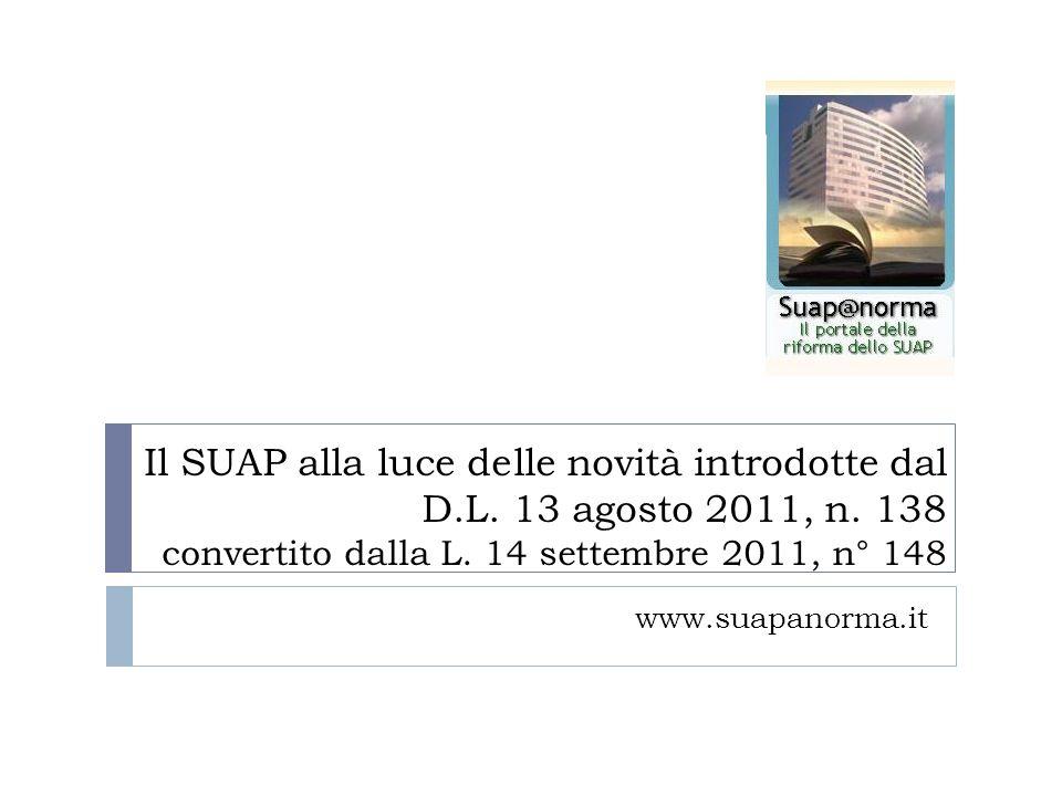 Il SUAP alla luce delle novità introdotte dal D.L. 13 agosto 2011, n. 138 convertito dalla L. 14 settembre 2011, n° 148 www.suapanorma.it