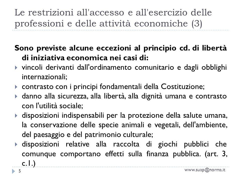 Le restrizioni all accesso e all esercizio delle professioni e delle attività economiche (3) Sono previste alcune eccezioni al principio cd.