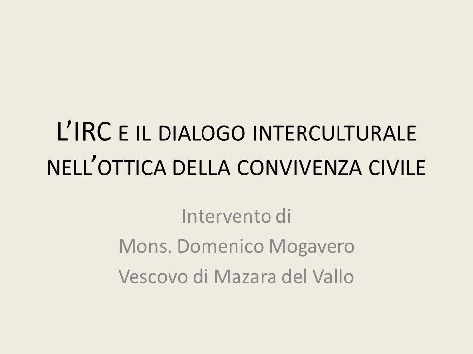 LIRC E IL DIALOGO INTERCULTURALE NELL OTTICA DELLA CONVIVENZA CIVILE Intervento di Mons. Domenico Mogavero Vescovo di Mazara del Vallo