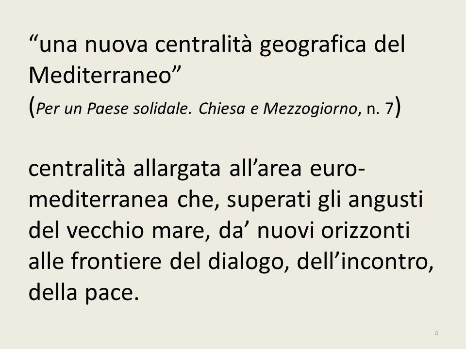 una nuova centralità geografica del Mediterraneo ( Per un Paese solidale. Chiesa e Mezzogiorno, n. 7 ) centralità allargata allarea euro- mediterranea