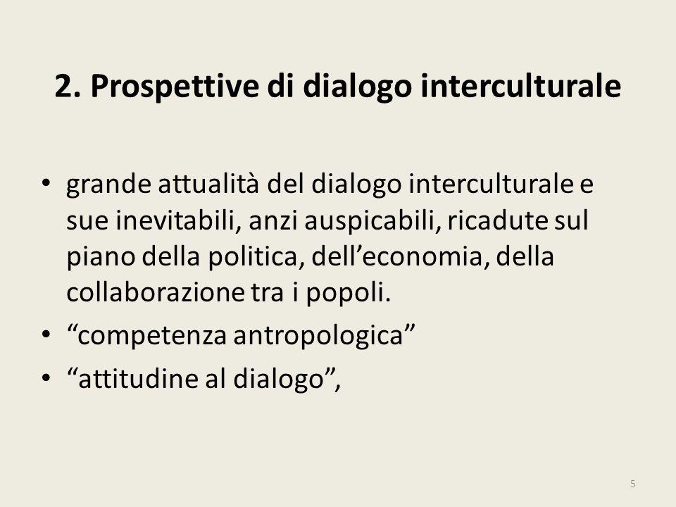 2. Prospettive di dialogo interculturale grande attualità del dialogo interculturale e sue inevitabili, anzi auspicabili, ricadute sul piano della pol