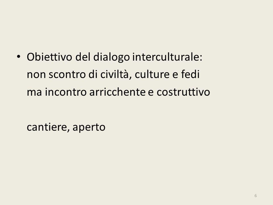 Obiettivo del dialogo interculturale: non scontro di civiltà, culture e fedi ma incontro arricchente e costruttivo cantiere, aperto 6