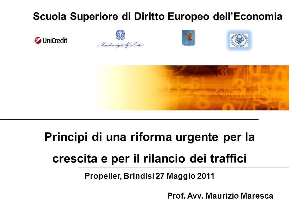 Principi di una riforma urgente per la crescita e per il rilancio dei traffici Propeller, Brindisi 27 Maggio 2011 Prof. Avv. Maurizio Maresca Scuola S
