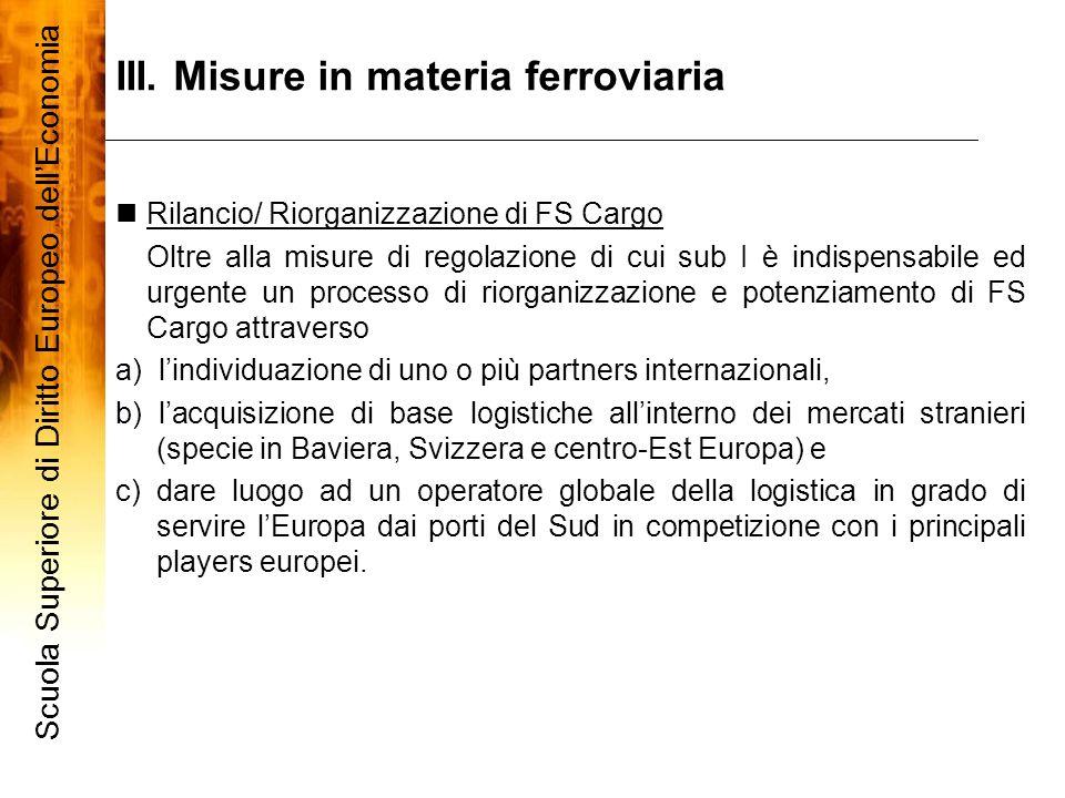 III. Misure in materia ferroviaria Scuola Superiore di Diritto Europeo dellEconomia 6 Rilancio/ Riorganizzazione di FS Cargo Oltre alla misure di rego