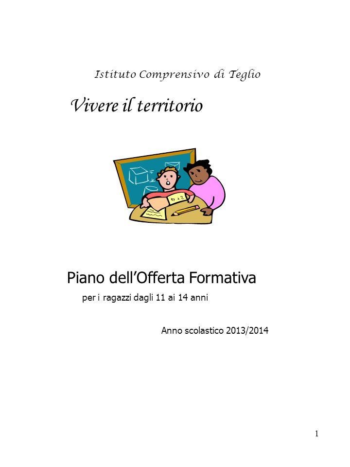 1 Istituto Comprensivo di Teglio Vivere il territorio Piano dellOfferta Formativa per i ragazzi dagli 11 ai 14 anni Anno scolastico 2013/2014