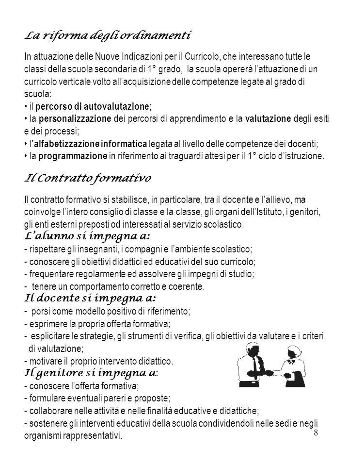 8 La riforma degli ordinamenti In attuazione delle Nuove Indicazioni per il Curricolo, che interessano tutte le classi della scuola secondaria di 1° g