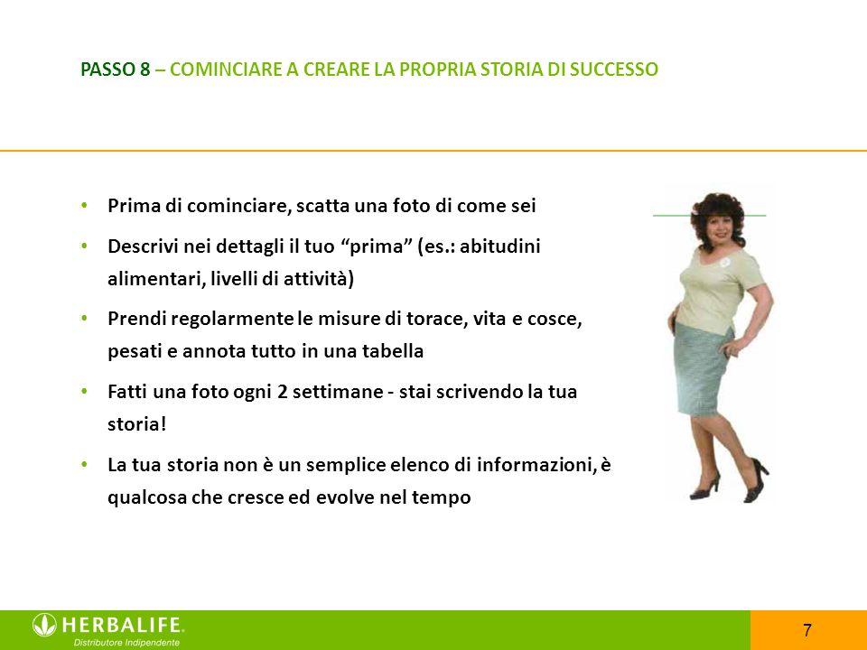 7 Prima di cominciare, scatta una foto di come sei Descrivi nei dettagli il tuo prima (es.: abitudini alimentari, livelli di attività) Prendi regolarm