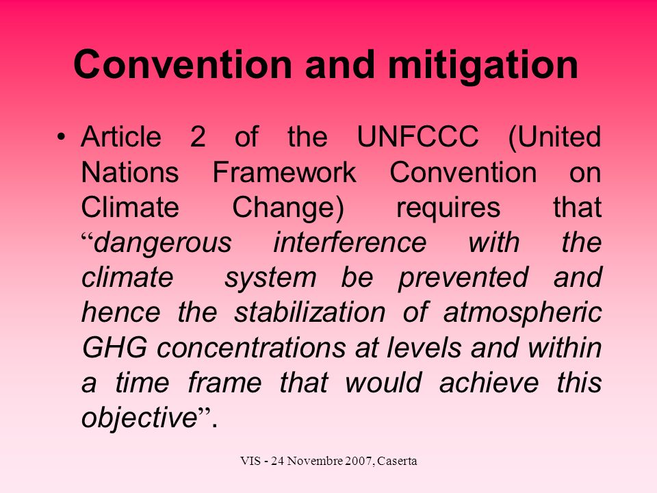 VIS - 24 Novembre 2007, Caserta Convention and mitigation Article 2 of the UNFCCC (United Nations Framework Convention on Climate Change) requires tha