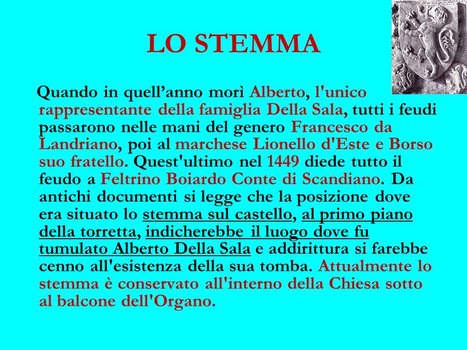 LO STEMMA Quando in quellanno morì Alberto, l'unico rappresentante della famiglia Della Sala, tutti i feudi passarono nelle mani del genero Francesco