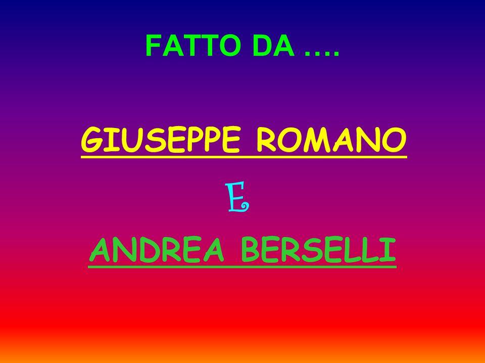 FATTO DA …. GIUSEPPE ROMANO E ANDREA BERSELLI