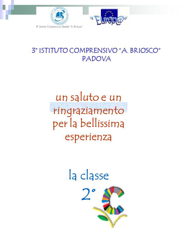 3° ISTITUTO COMPRENSIVO A. BRIOSCO PADOVA un saluto e un ringraziamento per la bellissima esperienza la classe 2°