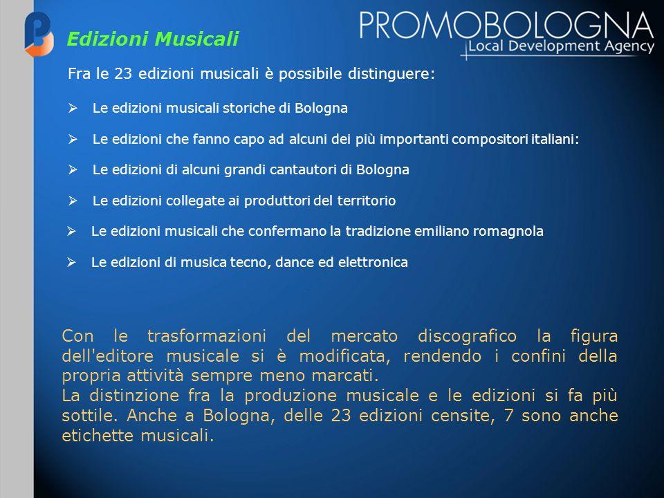 Edizioni Musicali Fra le 23 edizioni musicali è possibile distinguere: Le edizioni musicali storiche di Bologna Le edizioni che fanno capo ad alcuni d