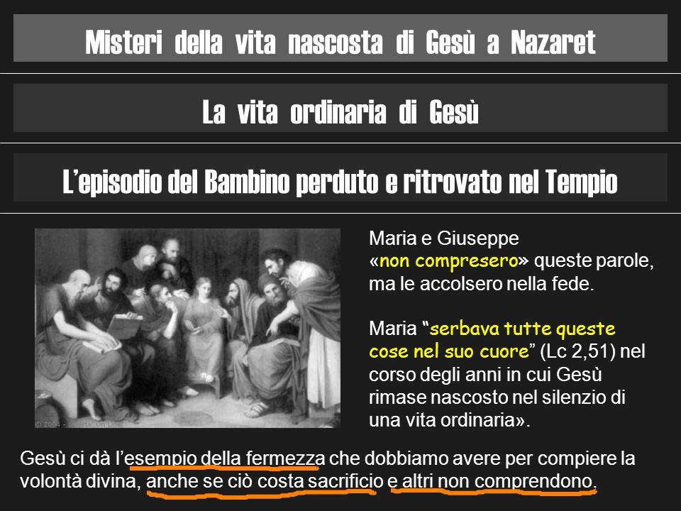 Misteri della vita nascosta di Gesù a Nazaret La vita ordinaria di Gesù Lepisodio del Bambino perduto e ritrovato nel Tempio Maria e Giuseppe « non co