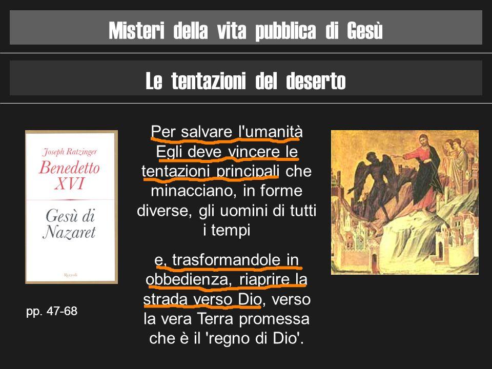 Misteri della vita pubblica di Gesù Le tentazioni del deserto pp. 47-68 Per salvare l'umanità Egli deve vincere le tentazioni principali che minaccian