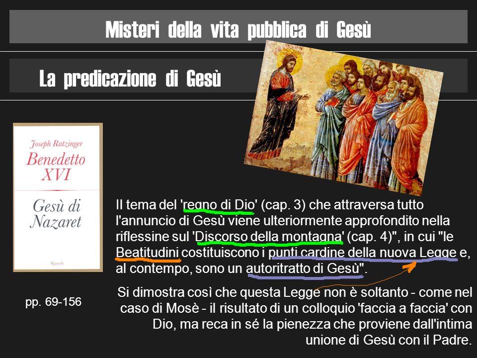 Misteri della vita pubblica di Gesù La predicazione di Gesù pp. 69-156 Il tema del 'regno di Dio' (cap. 3) che attraversa tutto l'annuncio di Gesù vie