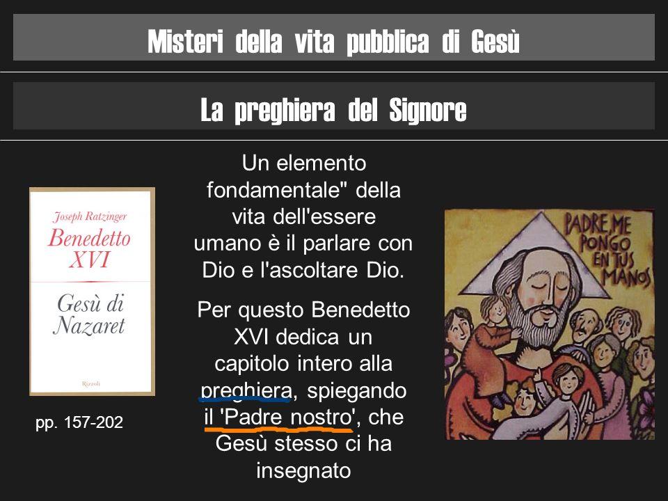 Misteri della vita pubblica di Gesù La preghiera del Signore pp. 157-202 Un elemento fondamentale