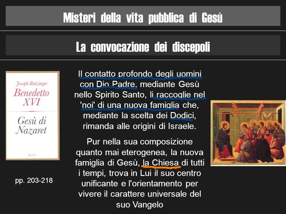 Misteri della vita pubblica di Gesù La convocazione dei discepoli pp. 203-218 Il contatto profondo degli uomini con Dio Padre, mediante Gesù nello Spi