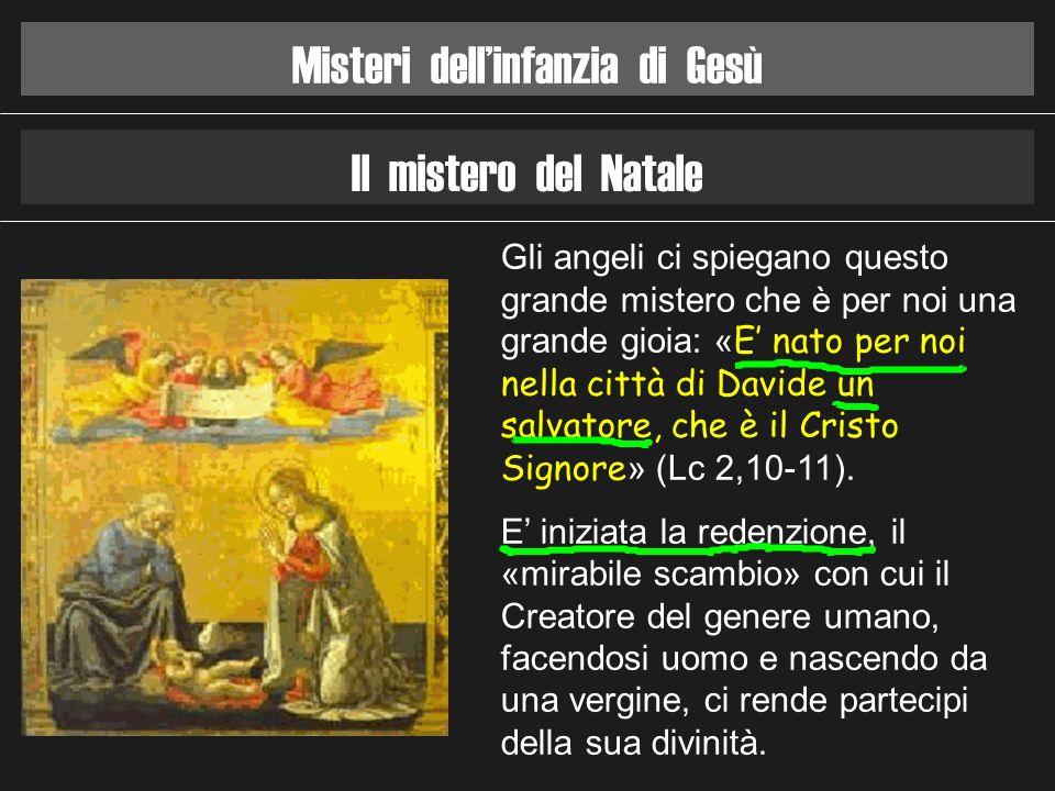 Il mistero del Natale Gli angeli ci spiegano questo grande mistero che è per noi una grande gioia: « E nato per noi nella città di Davide un salvatore