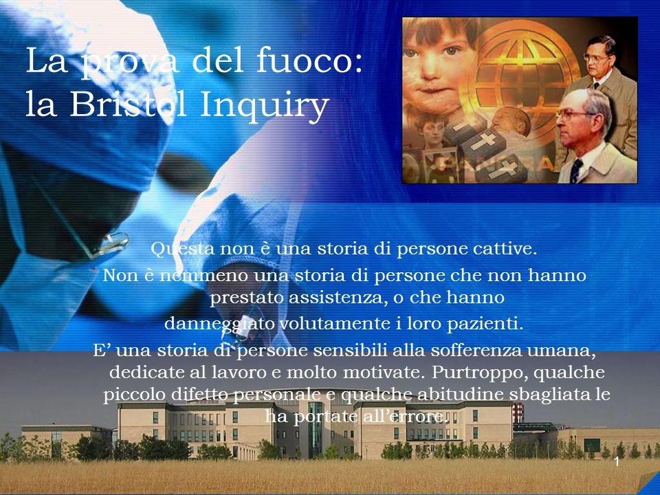1 La prova del fuoco: la Bristol Inquiry 1 Questa non è una storia di persone cattive. Non è nemmeno una storia di persone che non hanno prestato assi