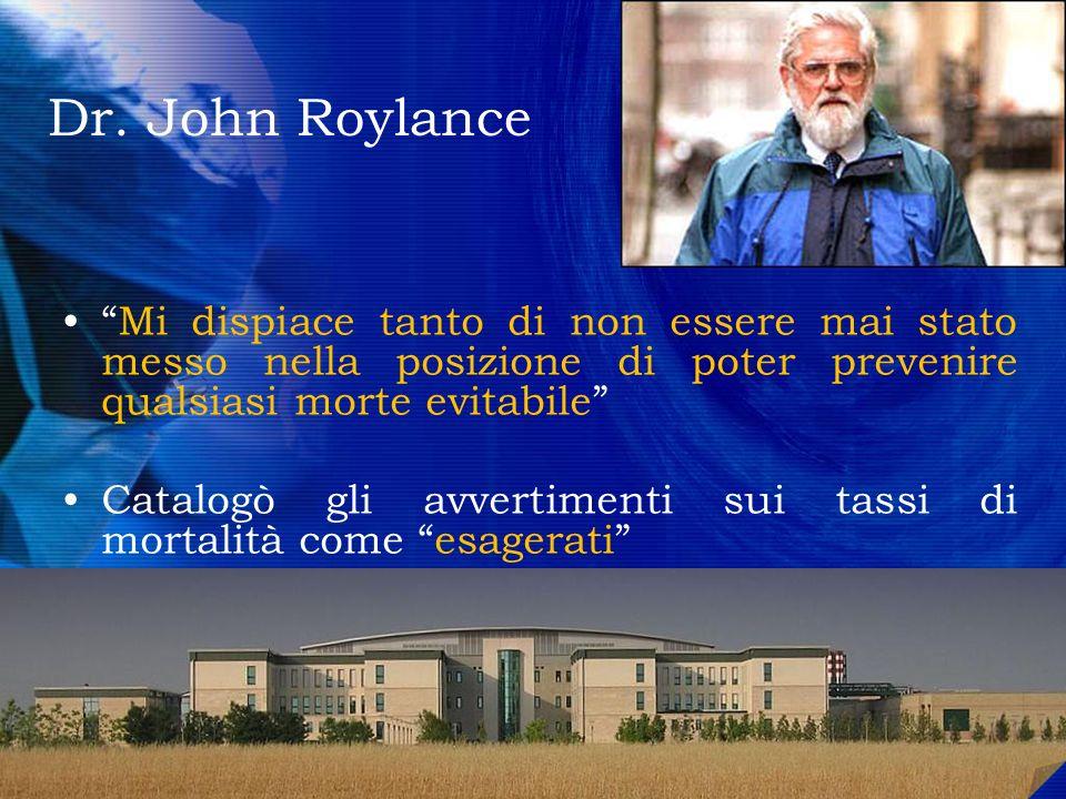 Dr. John Roylance Mi dispiace tanto di non essere mai stato messo nella posizione di poter prevenire qualsiasi morte evitabile Catalogò gli avvertimen