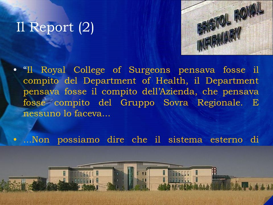 Il Report (2) Il Royal College of Surgeons pensava fosse il compito del Department of Health, il Department pensava fosse il compito dellAzienda, che