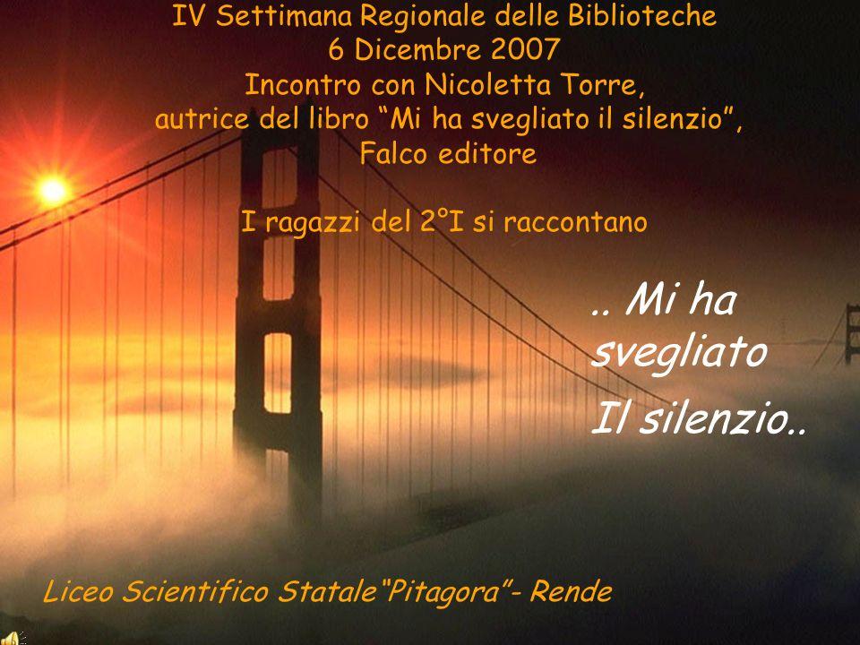 .. Mi ha svegliato Il silenzio.. Liceo Scientifico StatalePitagora- Rende IV Settimana Regionale delle Biblioteche 6 Dicembre 2007 Incontro con Nicole