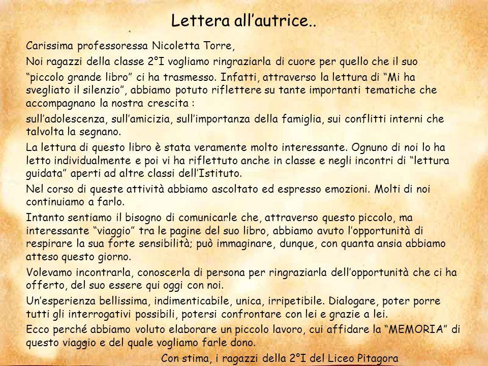 Lettera allautrice.. Carissima professoressa Nicoletta Torre, Noi ragazzi della classe 2°I vogliamo ringraziarla di cuore per quello che il suo piccol