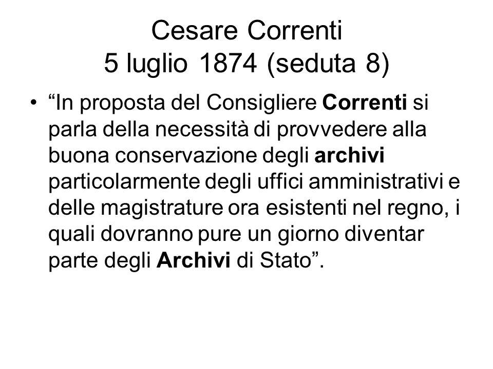 Cesare Correnti 5 luglio 1874 (seduta 8) In proposta del Consigliere Correnti si parla della necessità di provvedere alla buona conservazione degli ar