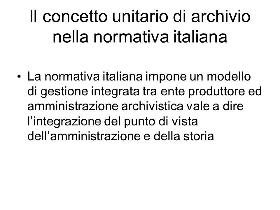 Il concetto unitario di archivio nella normativa italiana La normativa italiana impone un modello di gestione integrata tra ente produttore ed amminis