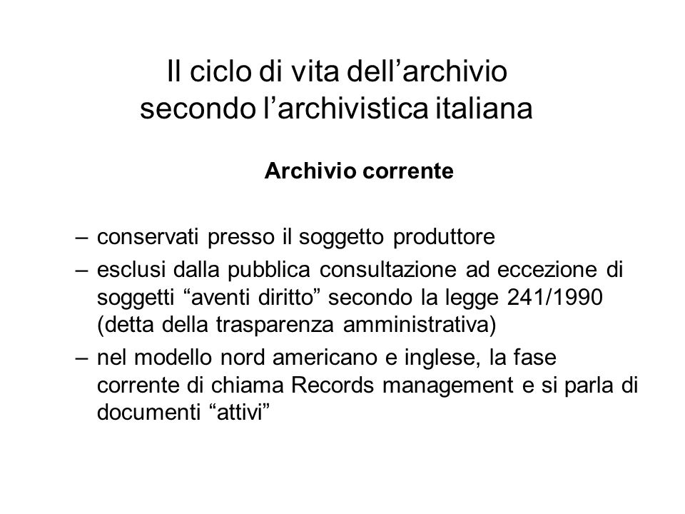 Il ciclo di vita dellarchivio secondo larchivistica italiana Archivio corrente –conservati presso il soggetto produttore –esclusi dalla pubblica consu