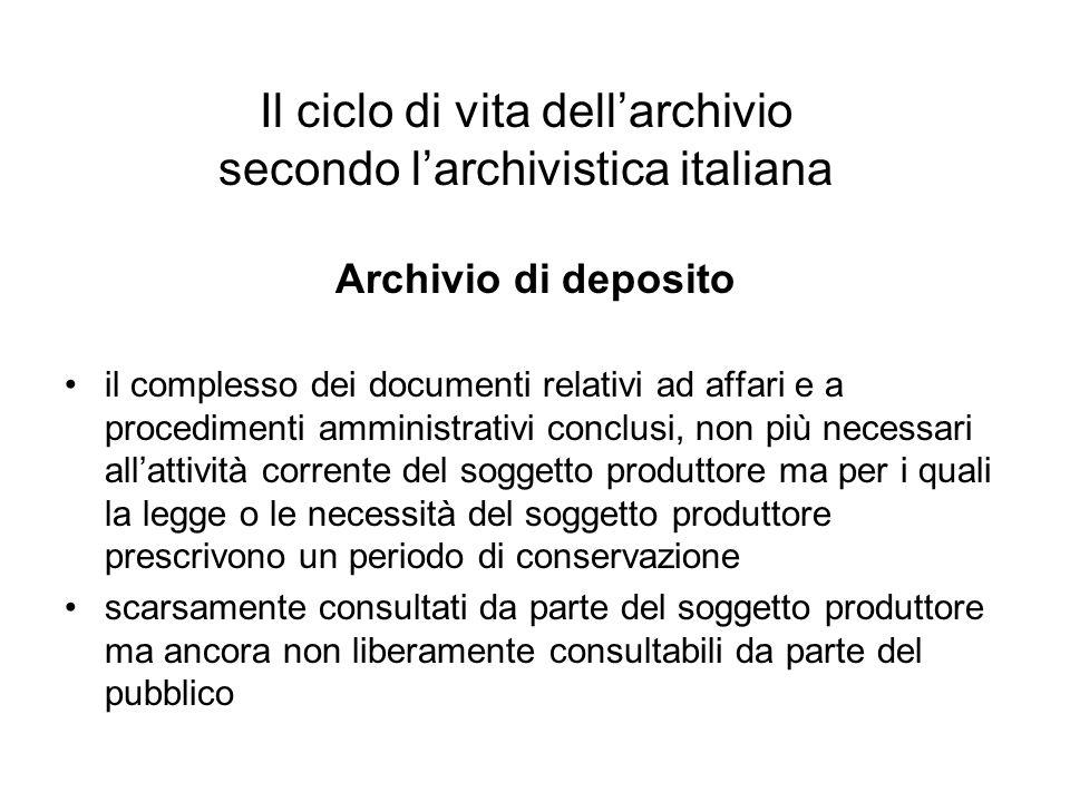 Il ciclo di vita dellarchivio secondo larchivistica italiana Archivio di deposito il complesso dei documenti relativi ad affari e a procedimenti ammin