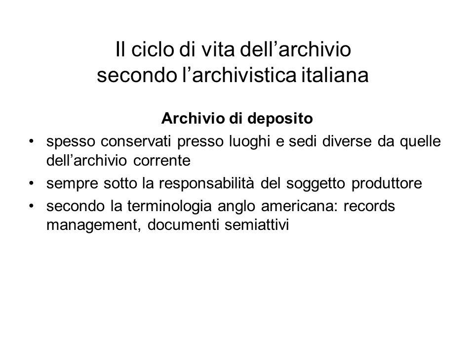 Il ciclo di vita dellarchivio secondo larchivistica italiana Archivio di deposito spesso conservati presso luoghi e sedi diverse da quelle dellarchivi