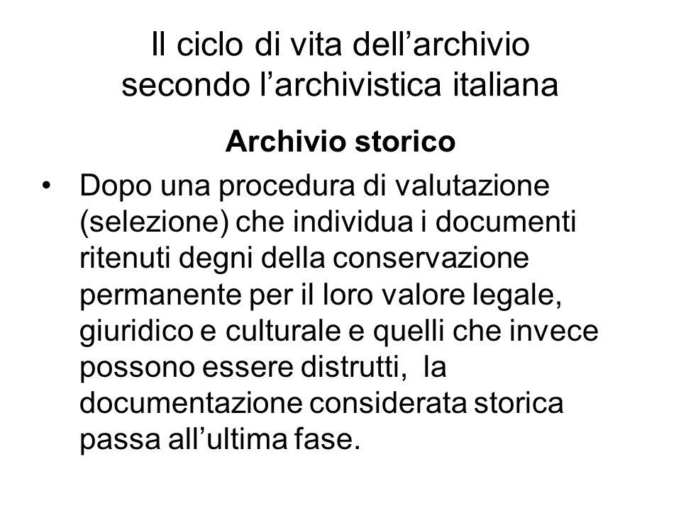 Il ciclo di vita dellarchivio secondo larchivistica italiana Archivio storico Dopo una procedura di valutazione (selezione) che individua i documenti