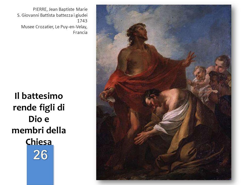 Il battesimo rende figli di Dio e membri della Chiesa PIERRE, Jean Baptiste Marie S. Giovanni Battista battezza i giudei 1743 Musee Crozatier, Le Puy-