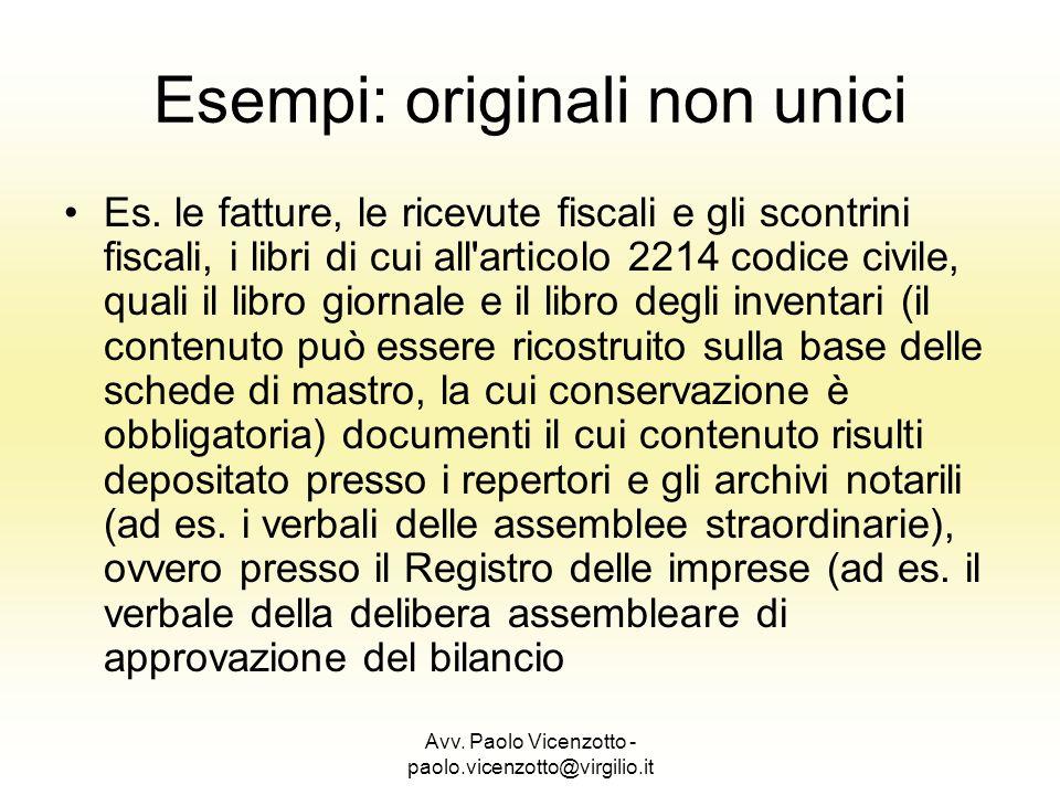 Avv. Paolo Vicenzotto - paolo.vicenzotto@virgilio.it Esempi: originali non unici Es. le fatture, le ricevute fiscali e gli scontrini fiscali, i libri